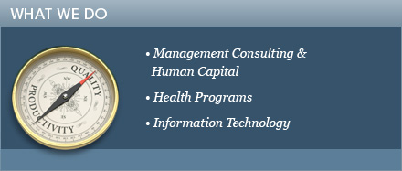 •WHAT WE DO : Management Consulting & Human Capital, Health Programs •and Information Technology